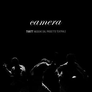 Camera - TVATT Musiche dal progetto teatrale